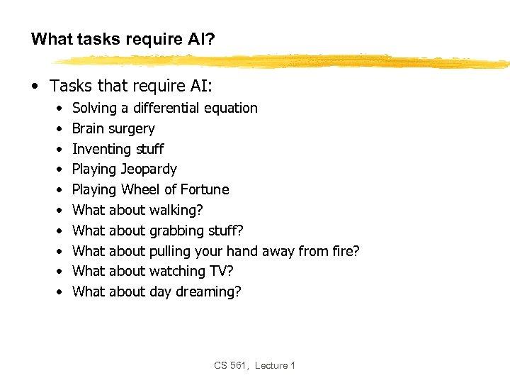 What tasks require AI? • Tasks that require AI: • • • Solving a