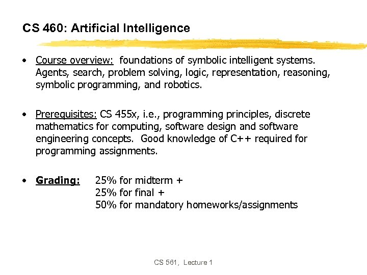 CS 460: Artificial Intelligence • Course overview: foundations of symbolic intelligent systems. Agents, search,
