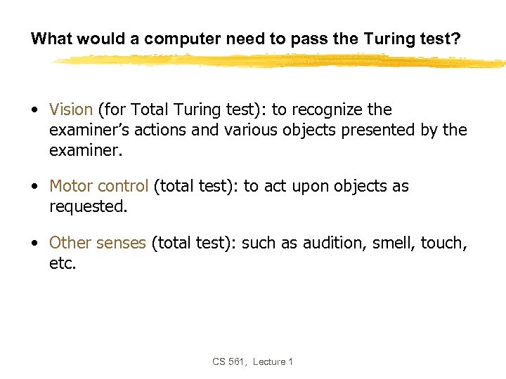 What would a computer need to pass the Turing test? • Vision (for Total
