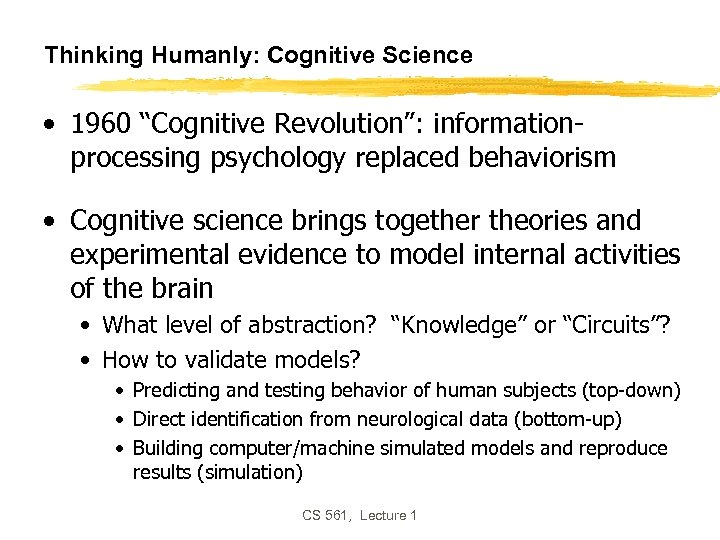 """Thinking Humanly: Cognitive Science • 1960 """"Cognitive Revolution"""": informationprocessing psychology replaced behaviorism • Cognitive"""