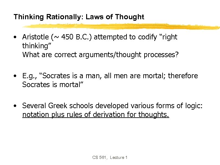 Thinking Rationally: Laws of Thought • Aristotle (~ 450 B. C. ) attempted to