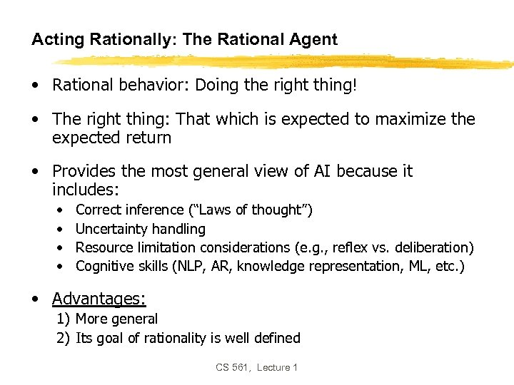 Acting Rationally: The Rational Agent • Rational behavior: Doing the right thing! • The