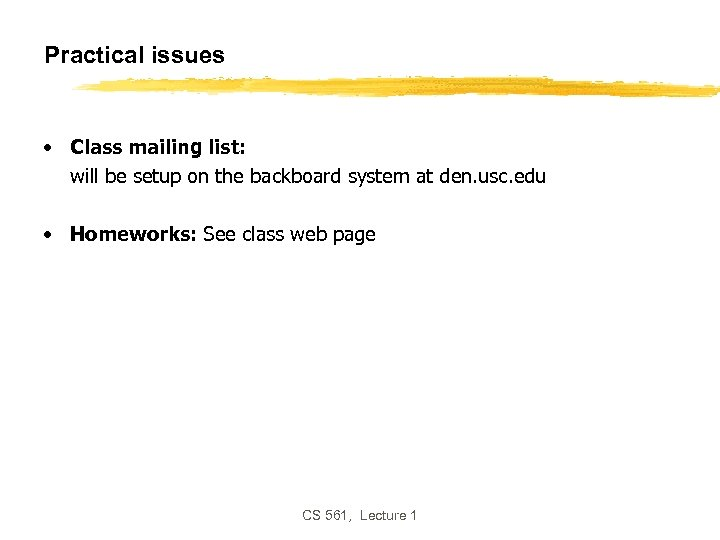 Practical issues • Class mailing list: will be setup on the backboard system at
