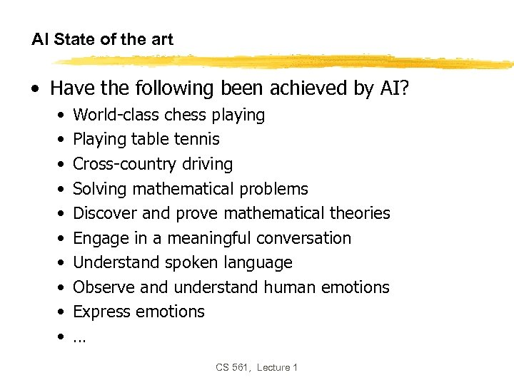 AI State of the art • Have the following been achieved by AI? •