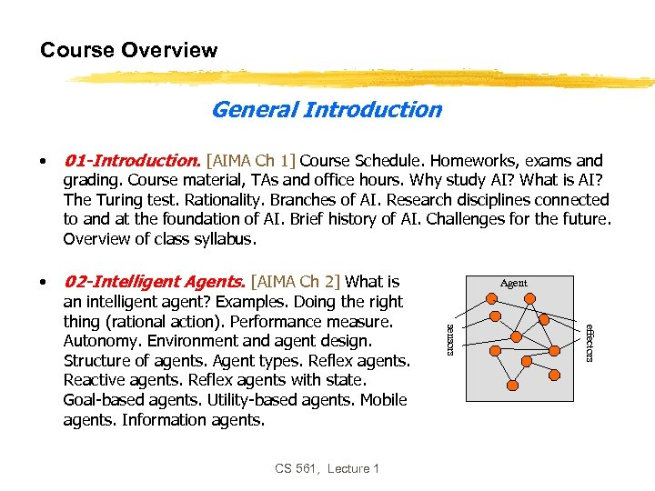 Course Overview General Introduction • 01 -Introduction. [AIMA Ch 1] Course Schedule. Homeworks, exams