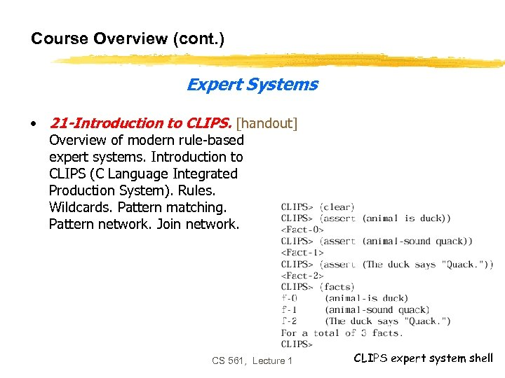 Course Overview (cont. ) Expert Systems • 21 -Introduction to CLIPS. [handout] Overview of