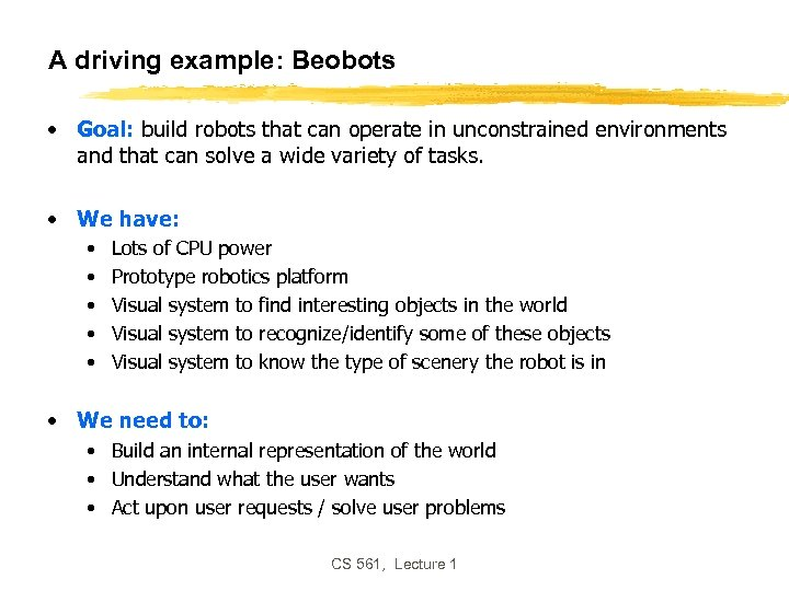 A driving example: Beobots • Goal: build robots that can operate in unconstrained environments