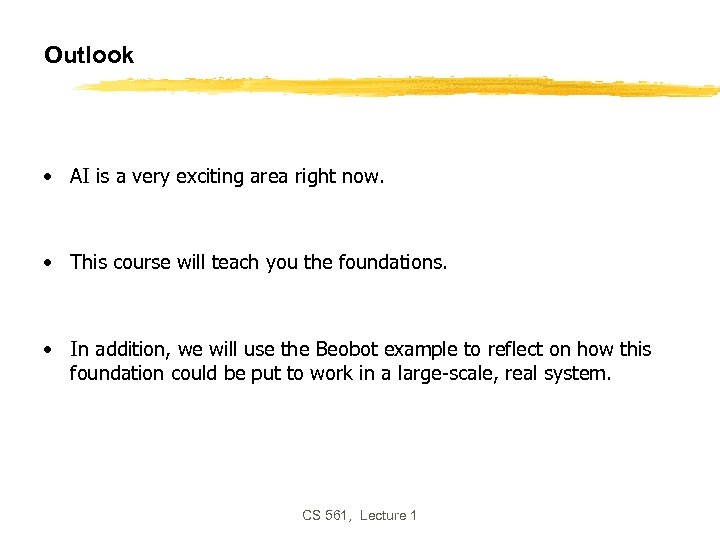 Outlook • AI is a very exciting area right now. • This course will