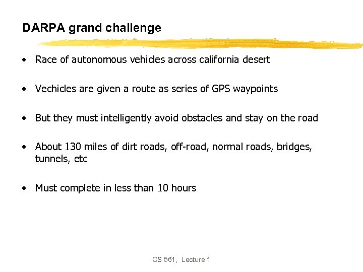 DARPA grand challenge • Race of autonomous vehicles across california desert • Vechicles are