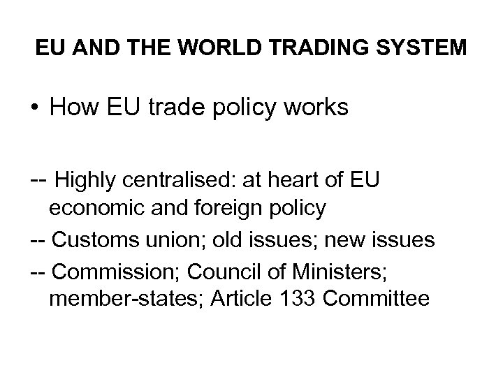 EU AND THE WORLD TRADING SYSTEM • How EU trade policy works -- Highly