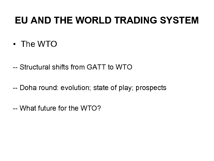 EU AND THE WORLD TRADING SYSTEM • The WTO -- Structural shifts from GATT