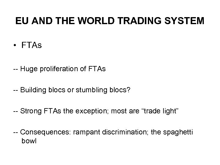 EU AND THE WORLD TRADING SYSTEM • FTAs -- Huge proliferation of FTAs --