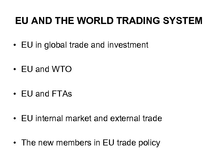 EU AND THE WORLD TRADING SYSTEM • EU in global trade and investment •