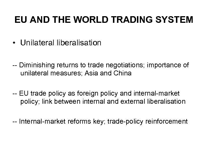 EU AND THE WORLD TRADING SYSTEM • Unilateral liberalisation -- Diminishing returns to trade