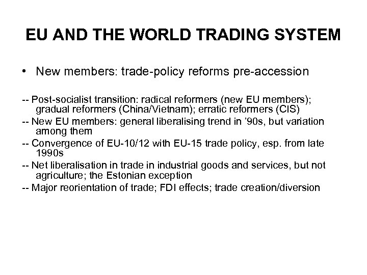 EU AND THE WORLD TRADING SYSTEM • New members: trade-policy reforms pre-accession -- Post-socialist