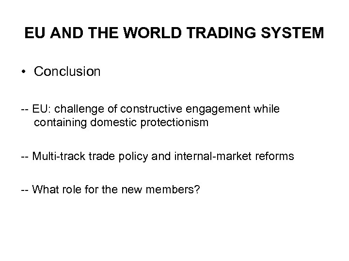 EU AND THE WORLD TRADING SYSTEM • Conclusion -- EU: challenge of constructive engagement