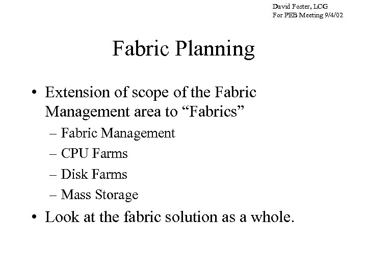 David Foster, LCG For PEB Meeting 9/4/02 Fabric Planning • Extension of scope of