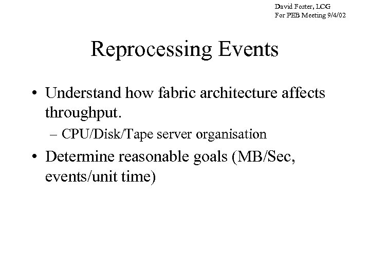 David Foster, LCG For PEB Meeting 9/4/02 Reprocessing Events • Understand how fabric architecture