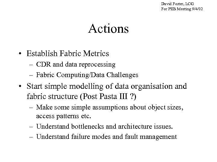 David Foster, LCG For PEB Meeting 9/4/02 Actions • Establish Fabric Metrics – CDR