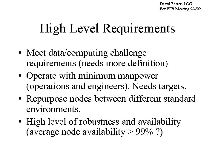David Foster, LCG For PEB Meeting 9/4/02 High Level Requirements • Meet data/computing challenge