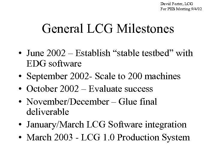 David Foster, LCG For PEB Meeting 9/4/02 General LCG Milestones • June 2002 –