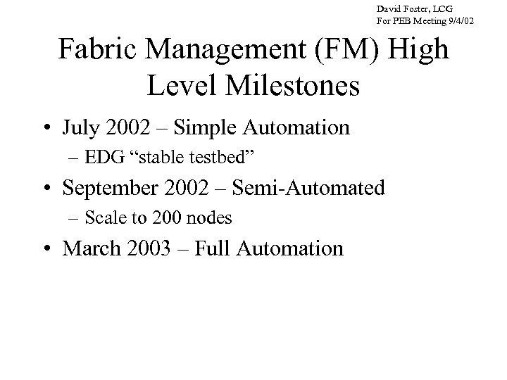 David Foster, LCG For PEB Meeting 9/4/02 Fabric Management (FM) High Level Milestones •