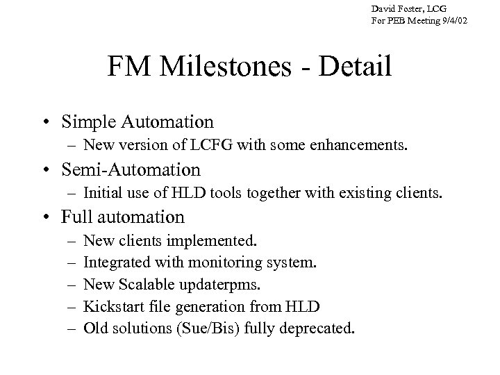 David Foster, LCG For PEB Meeting 9/4/02 FM Milestones - Detail • Simple Automation