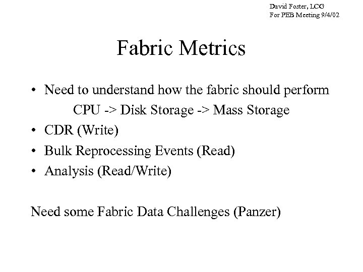 David Foster, LCG For PEB Meeting 9/4/02 Fabric Metrics • Need to understand how