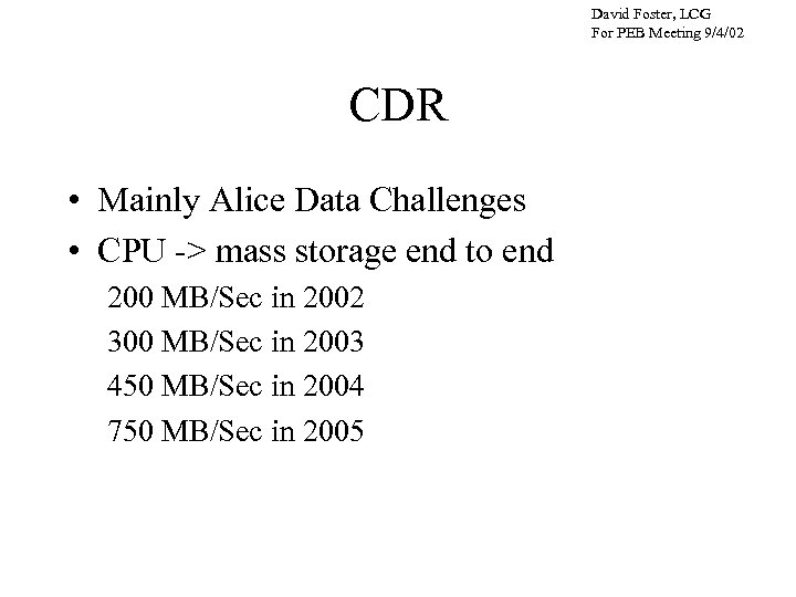 David Foster, LCG For PEB Meeting 9/4/02 CDR • Mainly Alice Data Challenges •