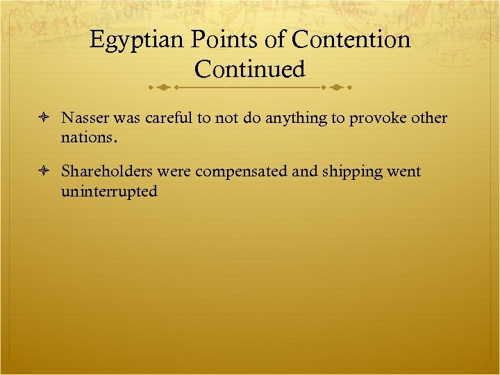 Egyptian Points of Contention Continued Nasser was careful to not do anything to provoke