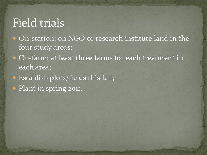 Field trials On-station: on NGO or research institute land in the four study areas;