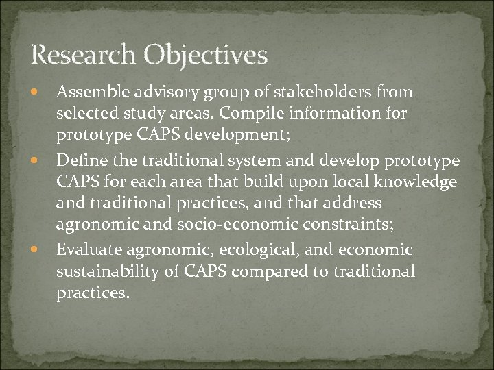 Research Objectives Assemble advisory group of stakeholders from selected study areas. Compile information for