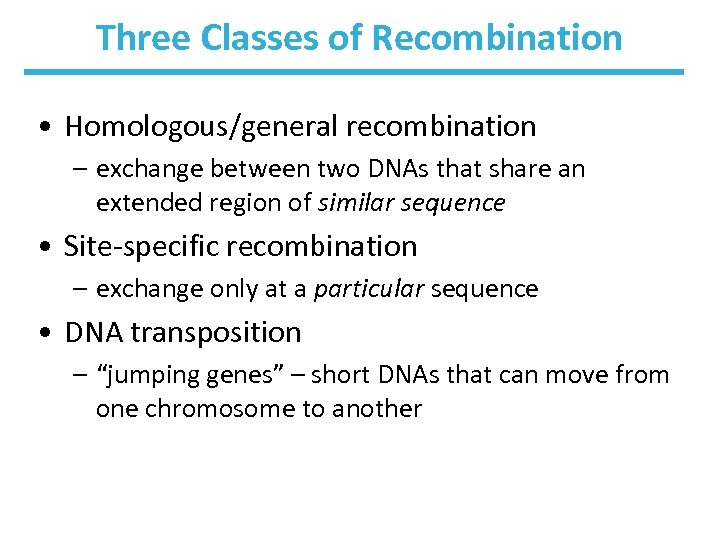 Three Classes of Recombination • Homologous/general recombination – exchange between two DNAs that share