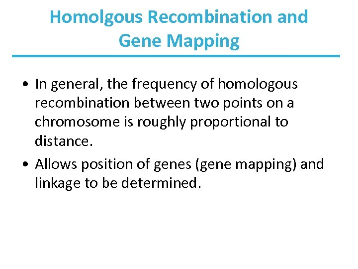 Homolgous Recombination and Gene Mapping • In general, the frequency of homologous recombination between