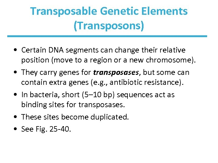 Transposable Genetic Elements (Transposons) • Certain DNA segments can change their relative position (move