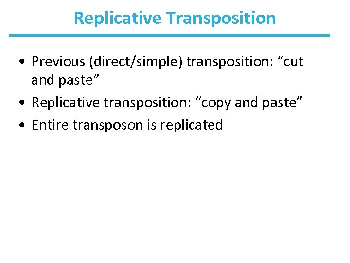 "Replicative Transposition • Previous (direct/simple) transposition: ""cut and paste"" • Replicative transposition: ""copy and"