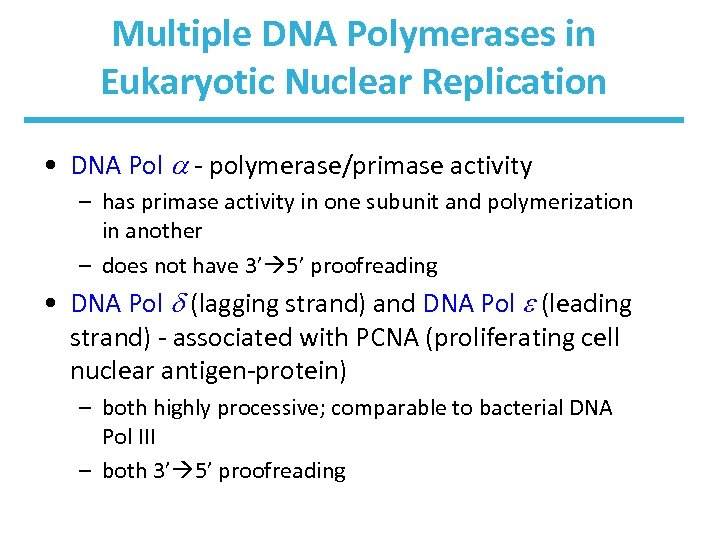 Multiple DNA Polymerases in Eukaryotic Nuclear Replication • DNA Pol - polymerase/primase activity –