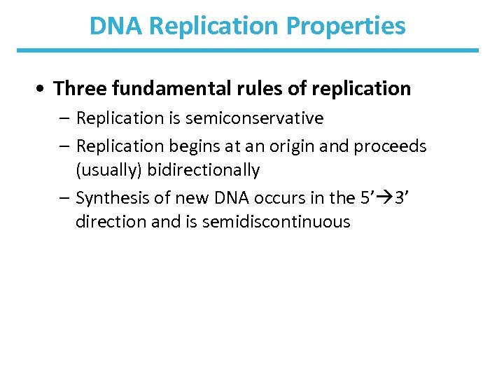DNA Replication Properties • Three fundamental rules of replication – Replication is semiconservative –