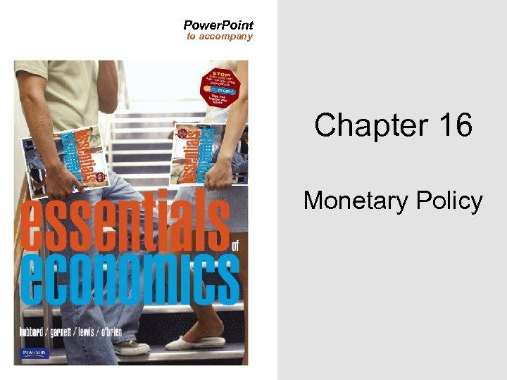 Power. Point to accompany Chapter 16 Monetary Policy