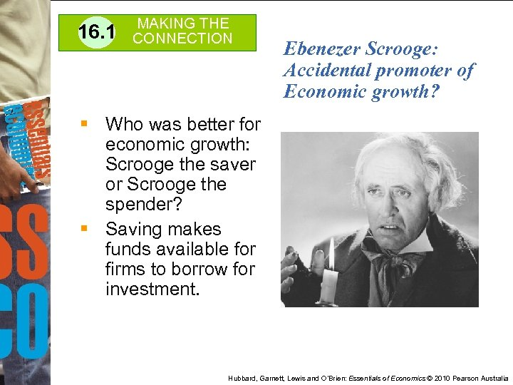16. 1 MAKING THE CONNECTION Ebenezer Scrooge: Accidental promoter of Economic growth? § Who