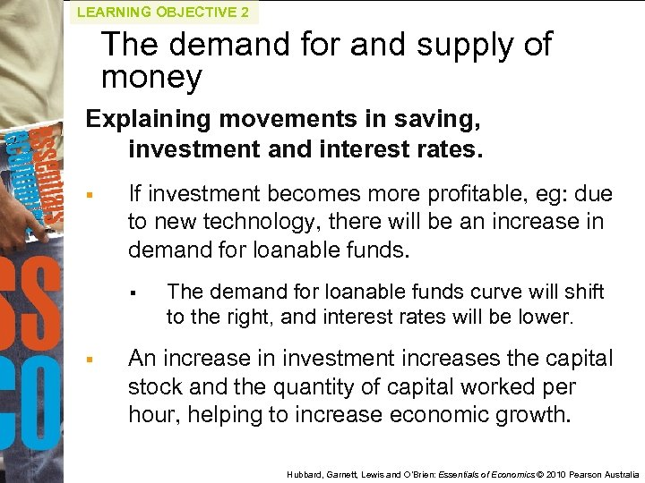 LEARNING OBJECTIVE 2 The demand for and supply of money Explaining movements in saving,