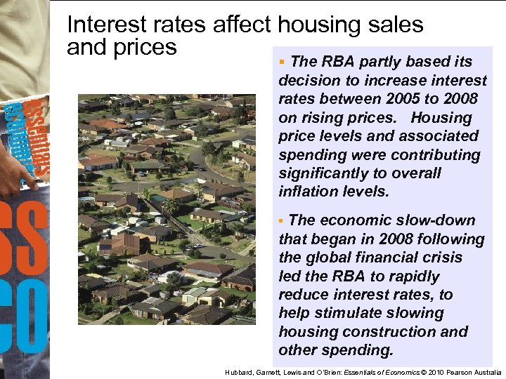 Interest rates affect housing sales and prices § The RBA partly based its decision