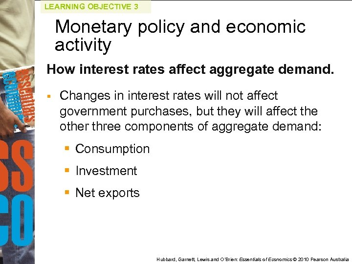 LEARNING OBJECTIVE 3 Monetary policy and economic activity How interest rates affect aggregate demand.