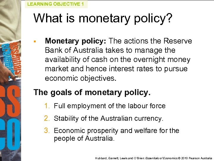 LEARNING OBJECTIVE 1 What is monetary policy? § Monetary policy: The actions the Reserve