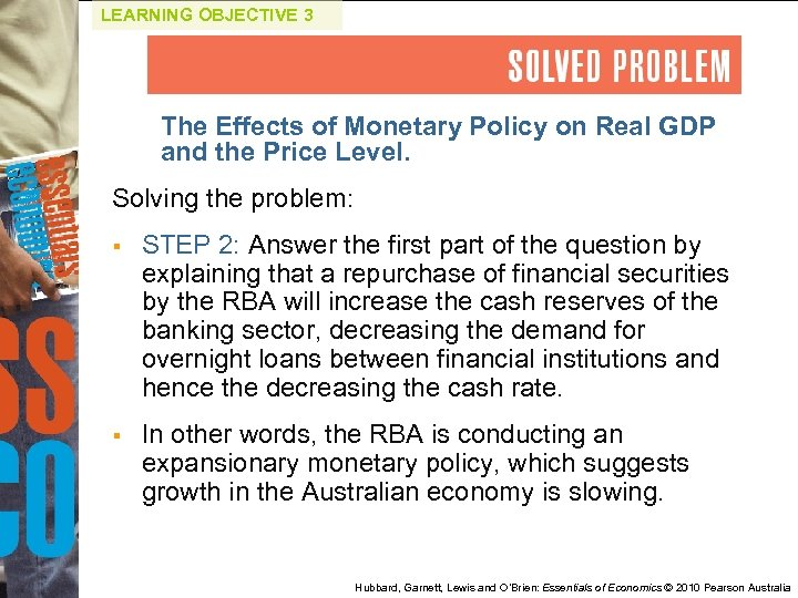 LEARNING OBJECTIVE 3 The Effects of Monetary Policy on Real GDP and the Price