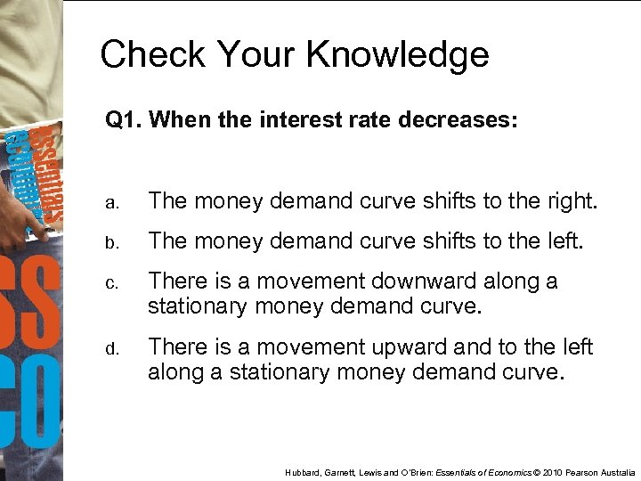 Check Your Knowledge Q 1. When the interest rate decreases: a. The money demand