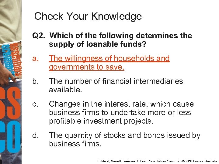Check Your Knowledge Q 2. Which of the following determines the supply of loanable