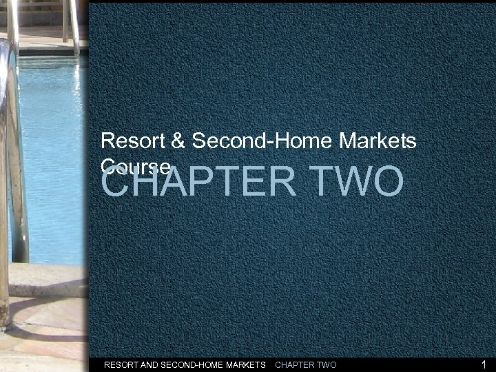 Resort & Second-Home Markets Course CHAPTER TWO RESORT AND SECOND-HOME MARKETS CHAPTER TWO 1