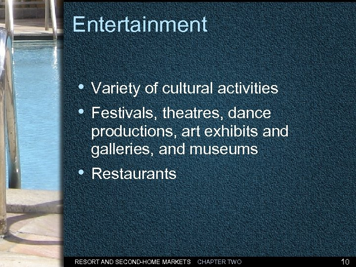 Entertainment • Variety of cultural activities • Festivals, theatres, dance productions, art exhibits and