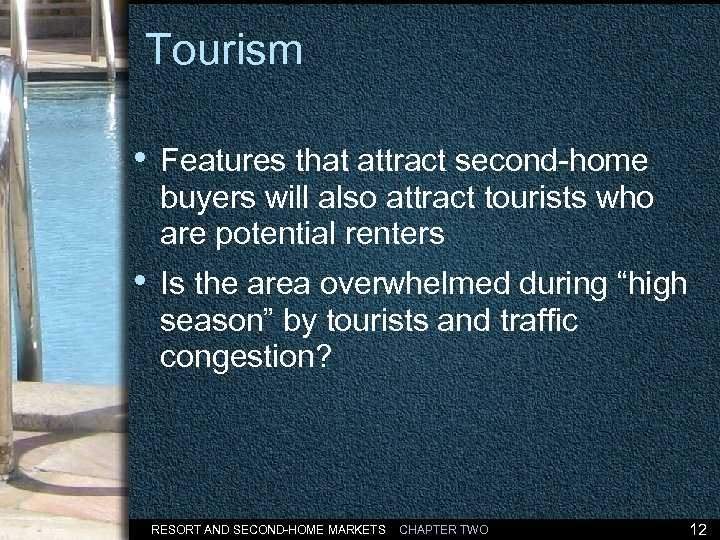 Tourism • Features that attract second-home buyers will also attract tourists who are potential
